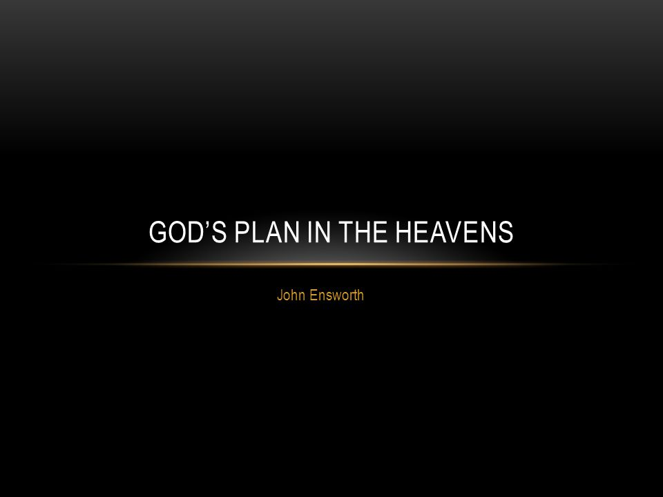 John Ensworth GOD'S PLAN IN THE HEAVENS