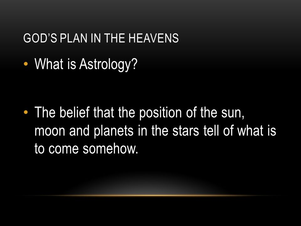 GOD'S PLAN IN THE HEAVENS What is Astrology.