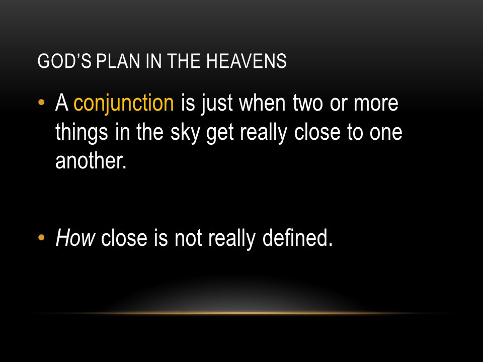 GOD'S PLAN IN THE HEAVENS A conjunction is just when two or more things in the sky get really close to one another.