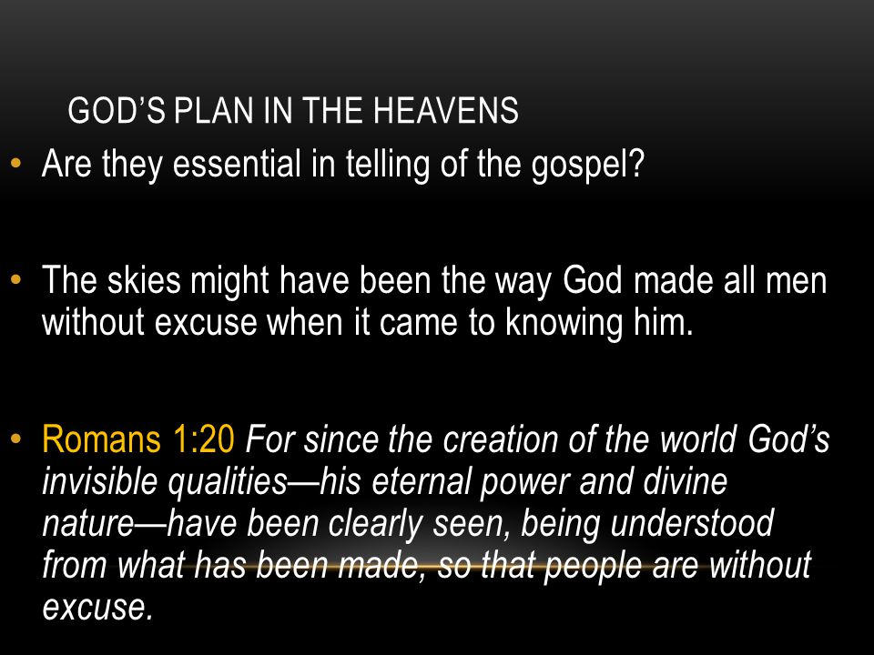 GOD'S PLAN IN THE HEAVENS Are they essential in telling of the gospel.