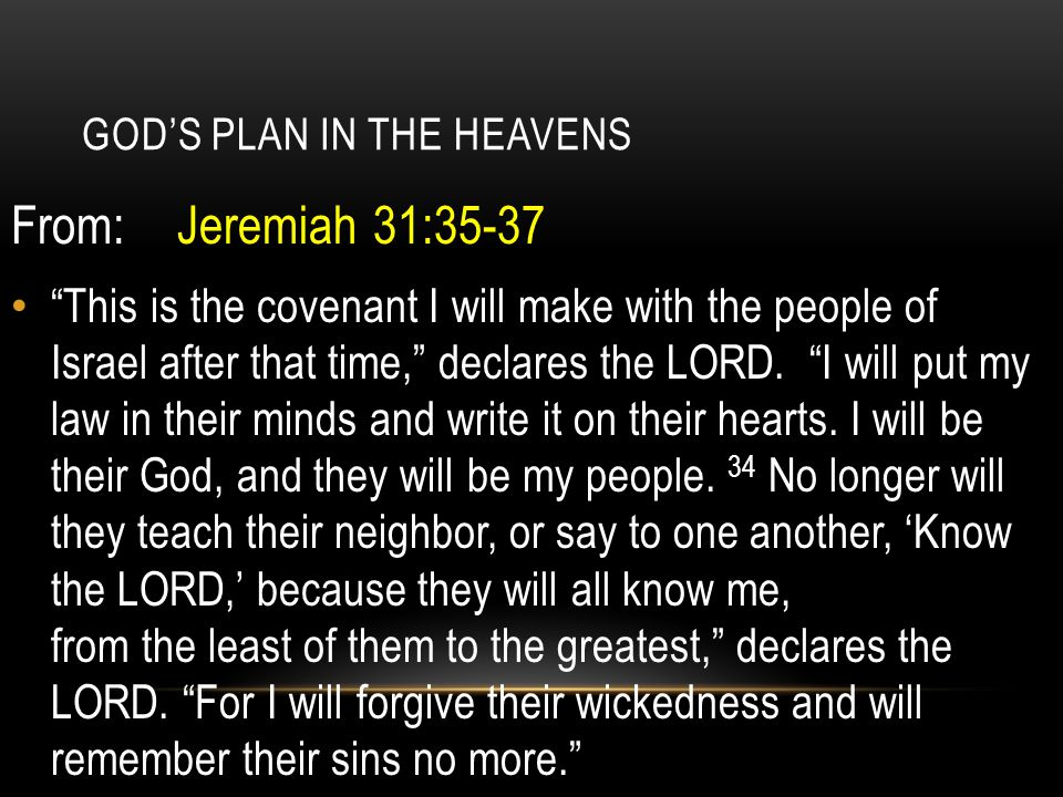 "GOD'S PLAN IN THE HEAVENS From: Jeremiah 31:35-37 ""This is the covenant I will make with the people of Israel after that time,"" declares the LORD. ""I"