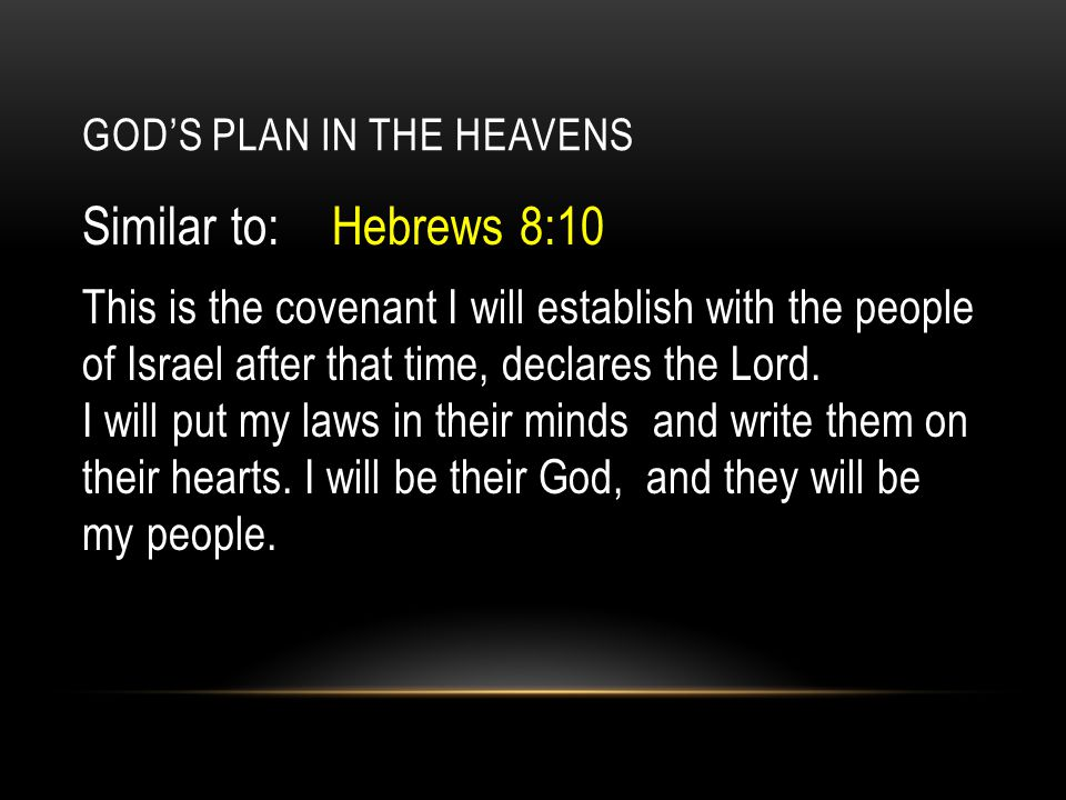 GOD'S PLAN IN THE HEAVENS Similar to: Hebrews 8:10 This is the covenant I will establish with the people of Israel after that time, declares the Lord.