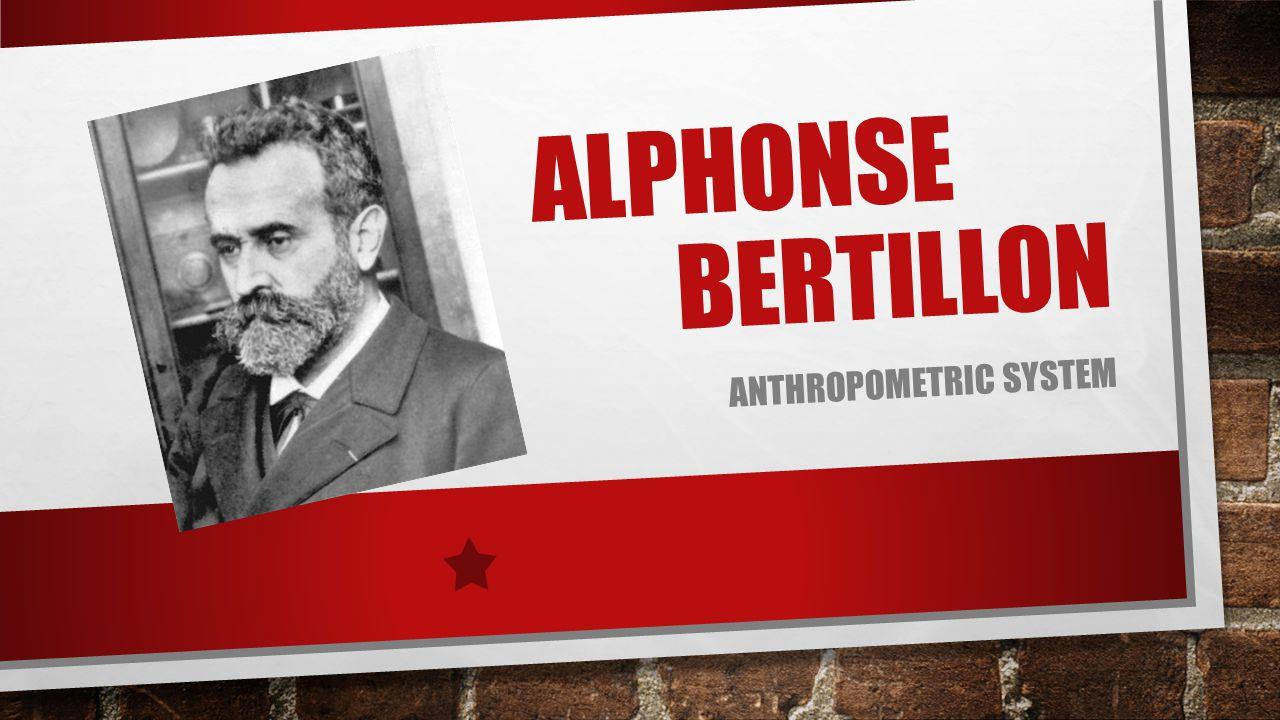 ALPHONSE BERTILLON ANTHROPOMETRIC SYSTEM
