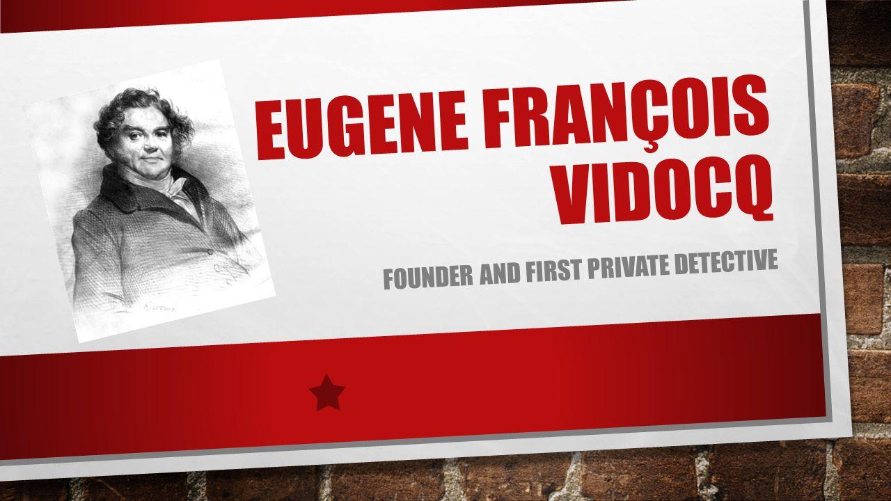 EUGENE FRANÇOIS VIDOCQ FOUNDER AND FIRST PRIVATE DETECTIVE