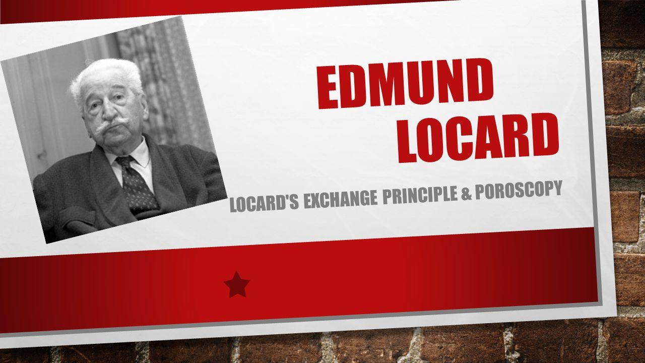 EDMUND LOCARD LOCARD'S EXCHANGE PRINCIPLE & POROSCOPY