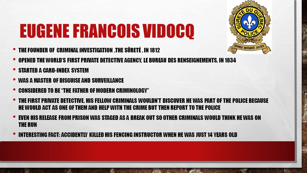 EUGENE FRANCOIS VIDOCQ THE FOUNDER OF CRIMINAL INVESTIGATION,THE SÛRETÉ, IN 1812 OPENED THE WORLD'S FIRST PRIVATE DETECTIVE AGENCY, LE BUREAU DES RENS