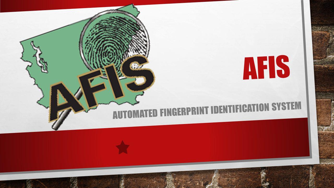 AFIS AUTOMATED FINGERPRINT IDENTIFICATION SYSTEM