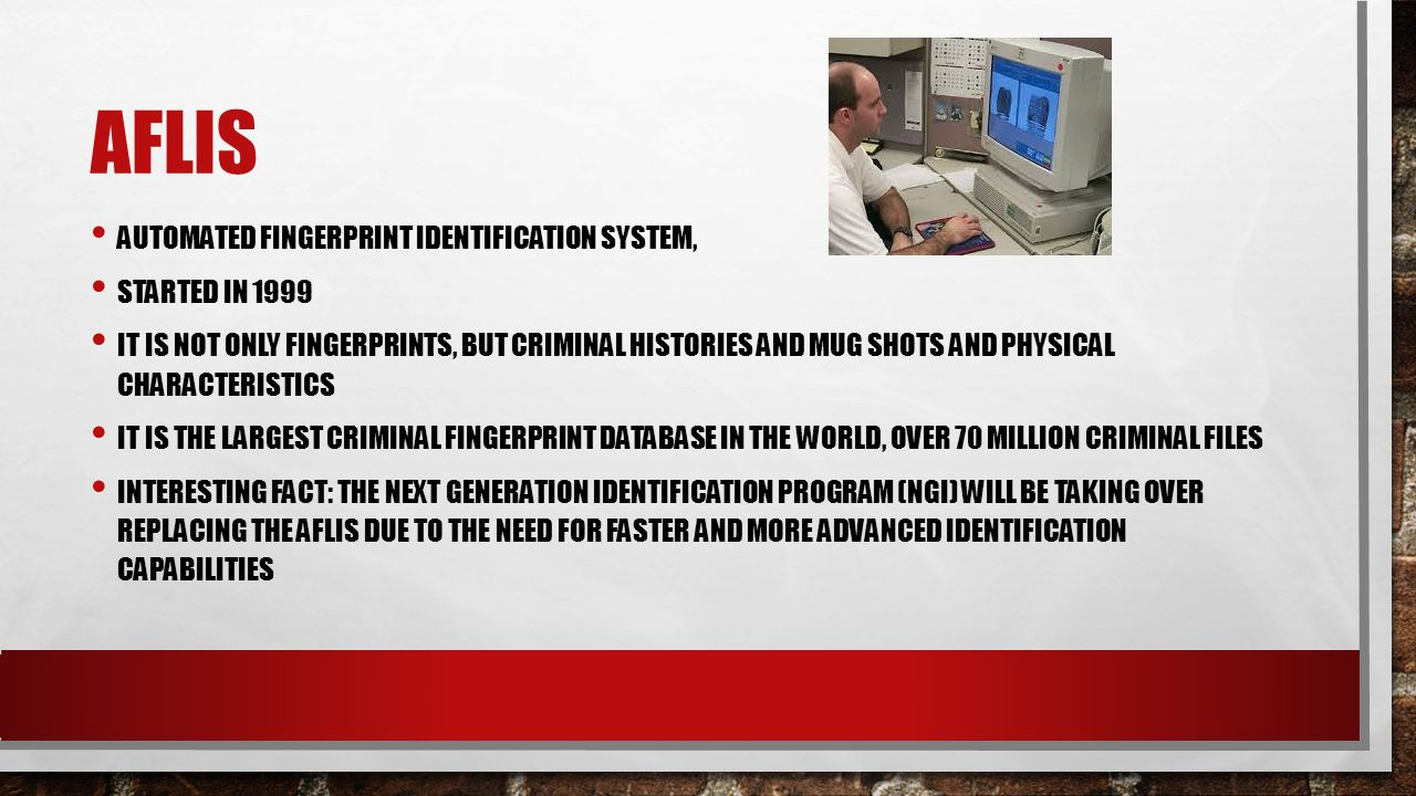 AFLIS AUTOMATED FINGERPRINT IDENTIFICATION SYSTEM, STARTED IN 1999 IT IS NOT ONLY FINGERPRINTS, BUT CRIMINAL HISTORIES AND MUG SHOTS AND PHYSICAL CHAR