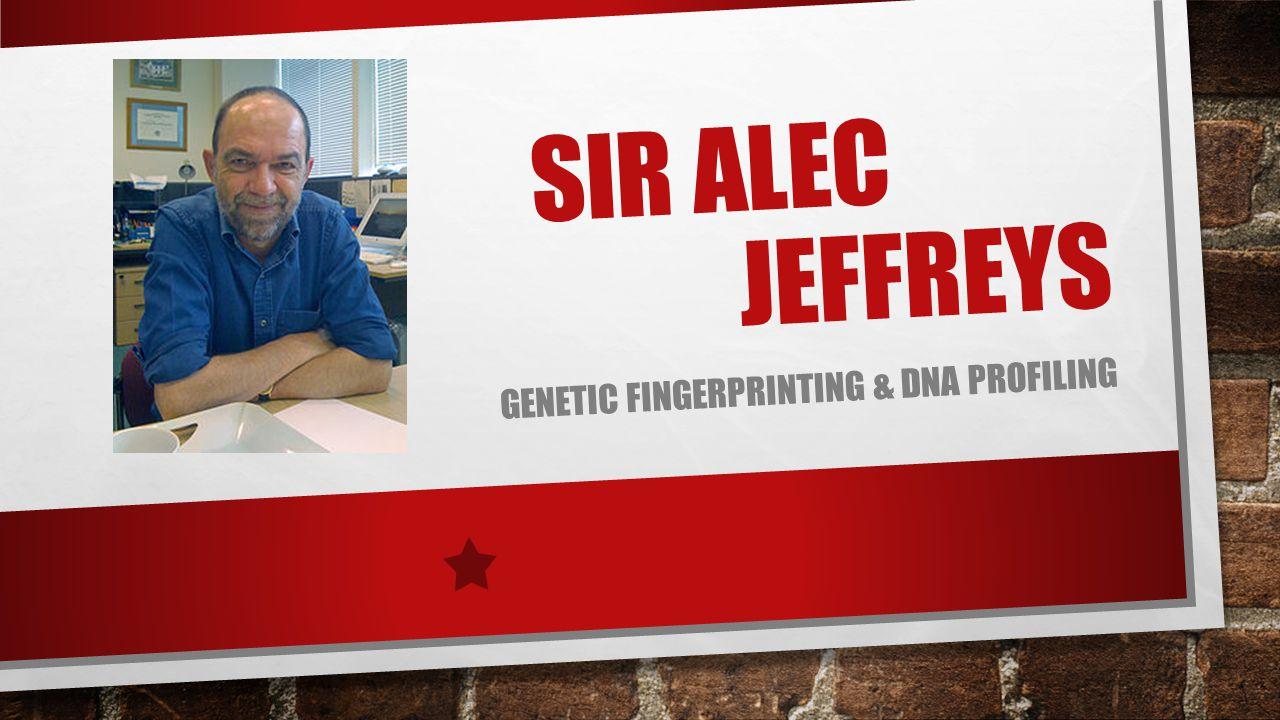 SIR ALEC JEFFREYS GENETIC FINGERPRINTING & DNA PROFILING