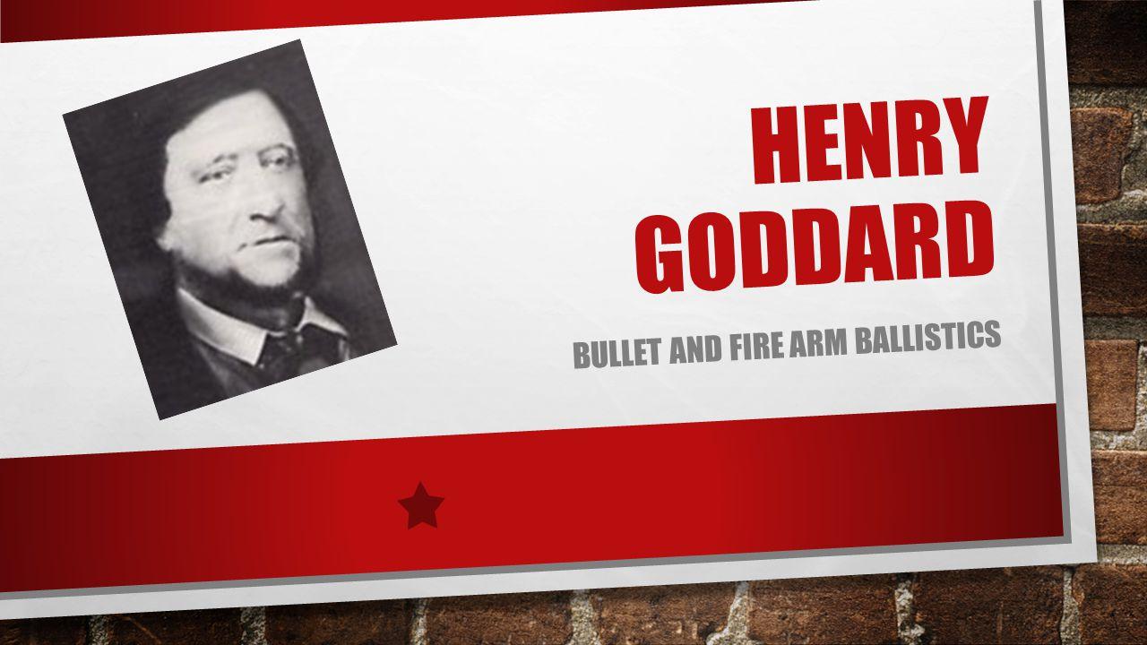 HENRY GODDARD BULLET AND FIRE ARM BALLISTICS