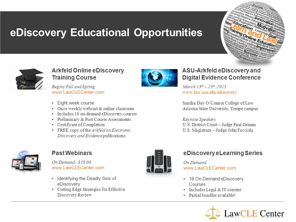 40 eDiscovery and Digital Evidence Conference © Michael Arkfeld 2013 eDiscovery Educational Opportunities Begins Fall and Spring www.LawCLECenter.com Eight week course Once weekly webcast & online classroom Includes 18 on-demand eDiscovery courses Preliminary & Post Course Assessments Certificate of Completion FREE copy of the Arkfeld on Electronic Discovery and Evidence publications Arkfeld Online eDiscovery Training Course Past WebinarseDiscovery eLearning Series ASU-Arkfeld eDiscovery and Digital Evidence Conference March 13 th – 15 th, 2013 www.law.asu.edu/ediscovery Sandra Day O'Connor College of Law Arizona State University, Tempe campus Keynote Speakers U.S.