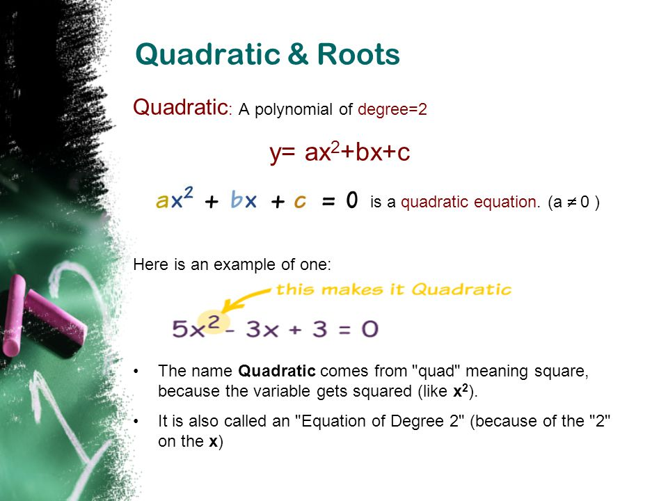 Roots  A real number α is called a root of the quadratic equation,a≠0 if aα 2 + bα 2 + c = 0.