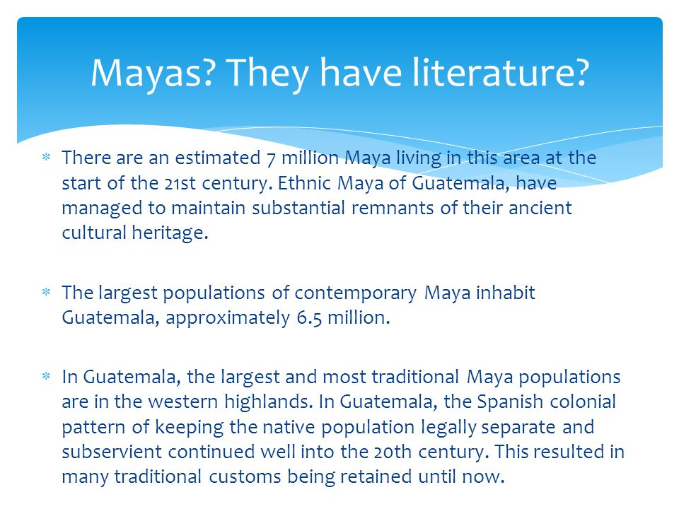  There are an estimated 7 million Maya living in this area at the start of the 21st century.