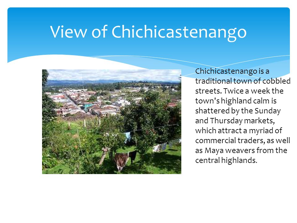 View of Chichicastenango Chichicastenango is a traditional town of cobbled streets.
