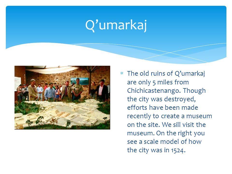 Q'umarkaj  The old ruins of Q'umarkaj are only 5 miles from Chichicastenango.
