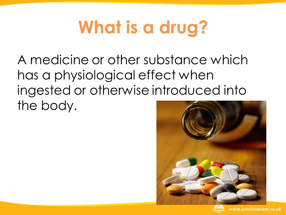 What is a drug? A medicine or other substance which has a physiological effect when ingested or otherwise introduced into the body.