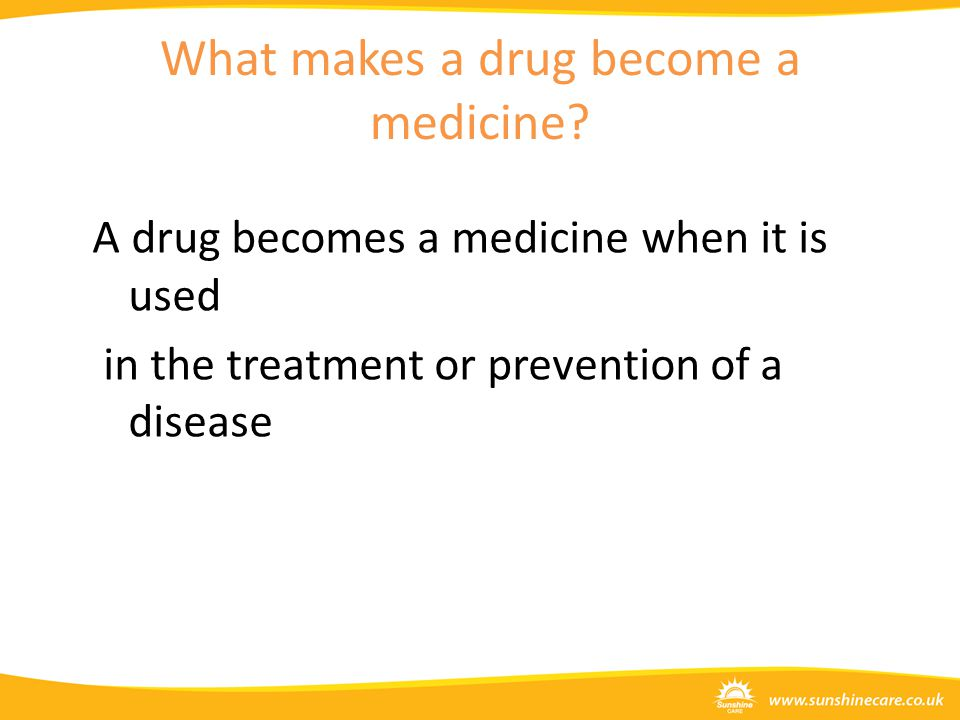 What makes a drug become a medicine.