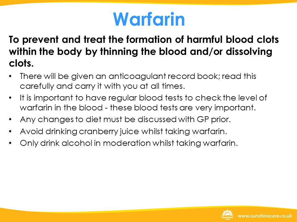 Warfarin To prevent and treat the formation of harmful blood clots within the body by thinning the blood and/or dissolving clots.