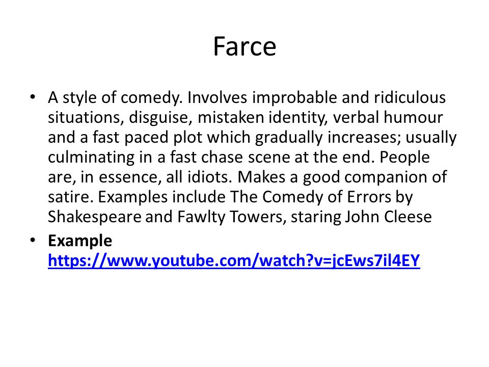 Farce A style of comedy.