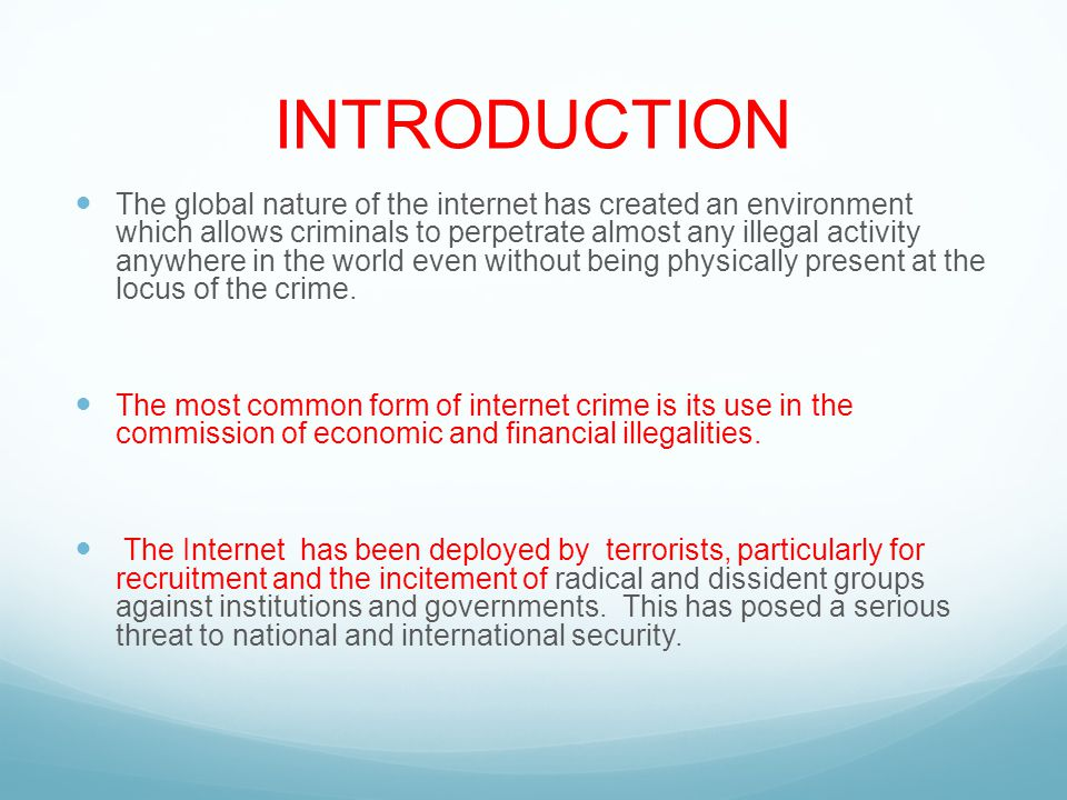 INTRODUCTION The global nature of the internet has created an environment which allows criminals to perpetrate almost any illegal activity anywhere in the world even without being physically present at the locus of the crime.