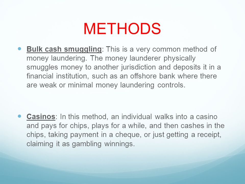 METHODS Bulk cash smuggling: This is a very common method of money laundering.