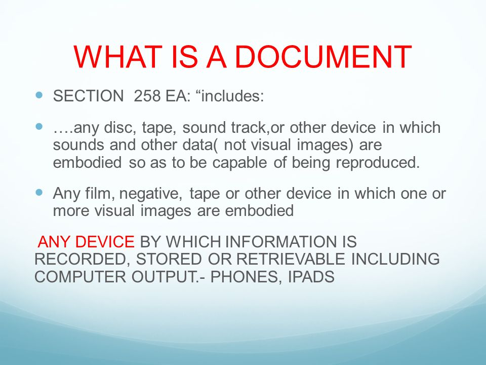 WHAT IS A DOCUMENT SECTION 258 EA: includes: ….any disc, tape, sound track,or other device in which sounds and other data( not visual images) are embodied so as to be capable of being reproduced.