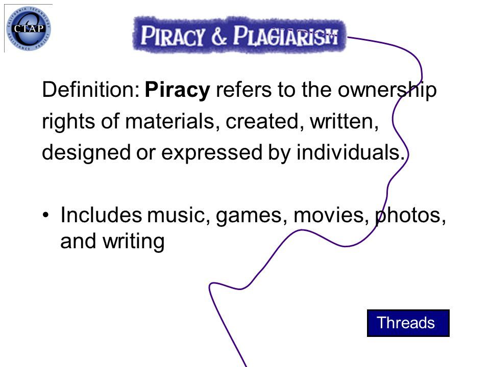 Definition: Piracy refers to the ownership rights of materials, created, written, designed or expressed by individuals.