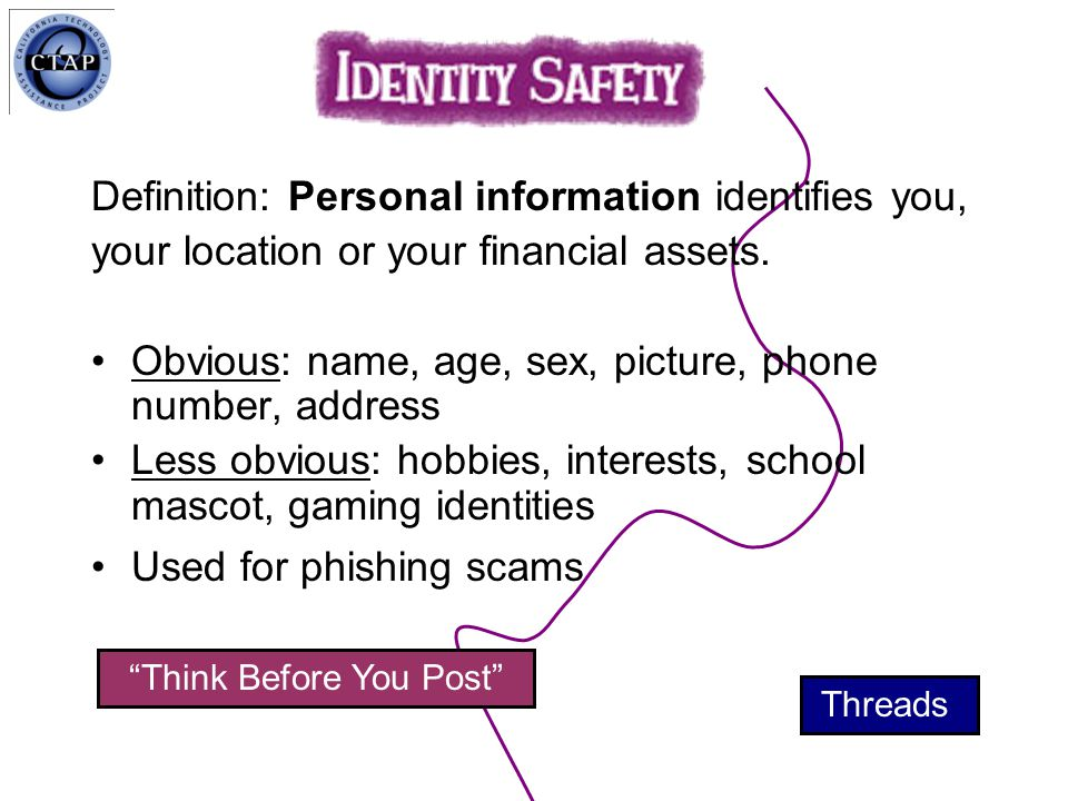 Definition: Personal information identifies you, your location or your financial assets.