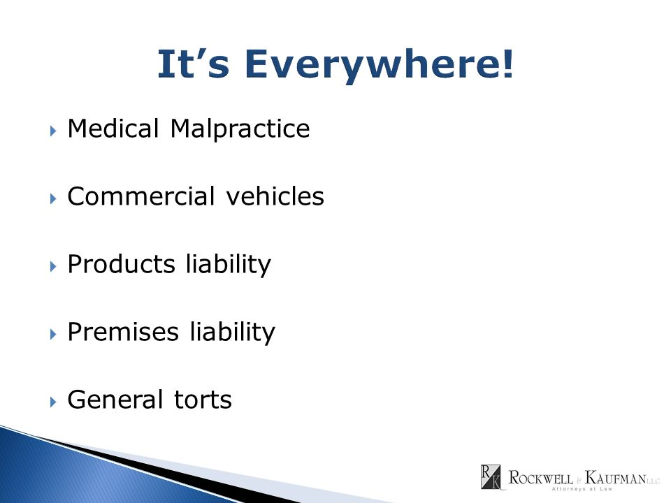  Medical Malpractice  Commercial vehicles  Products liability  Premises liability  General torts