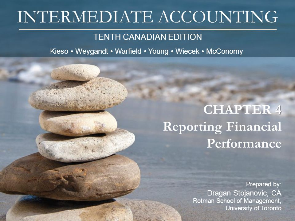 TENTH CANADIAN EDITION INTERMEDIATE ACCOUNTING Prepared by: Dragan Stojanovic, CA Rotman School of Management, University of Toronto 4 CHAPTER 4 Repor