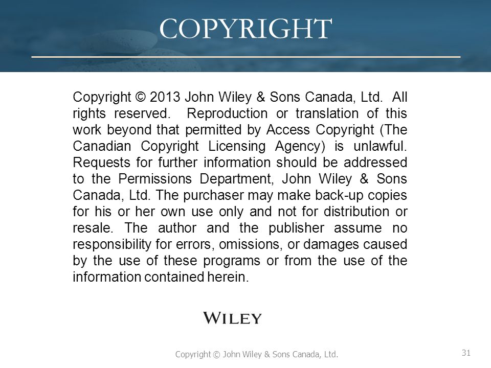 31 Copyright © John Wiley & Sons Canada, Ltd. COPYRIGHT Copyright © 2013 John Wiley & Sons Canada, Ltd. All rights reserved. Reproduction or translati