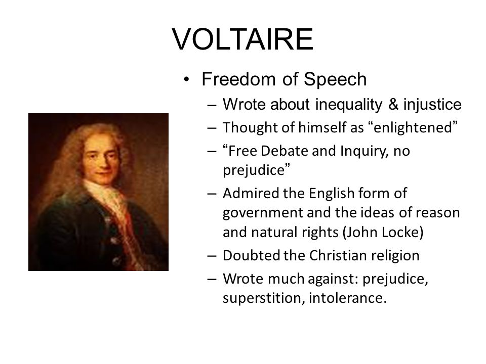 """VOLTAIRE Freedom of Speech –Wrote about inequality & injustice – Thought of himself as """"enlightened"""" – """"Free Debate and Inquiry, no prejudice"""" – Admir"""