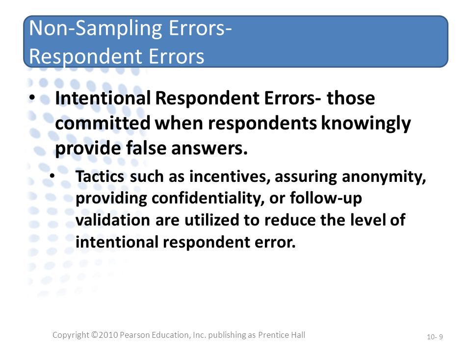 Non-Sampling Errors- Respondent Errors Intentional Respondent Errors- those committed when respondents knowingly provide false answers.