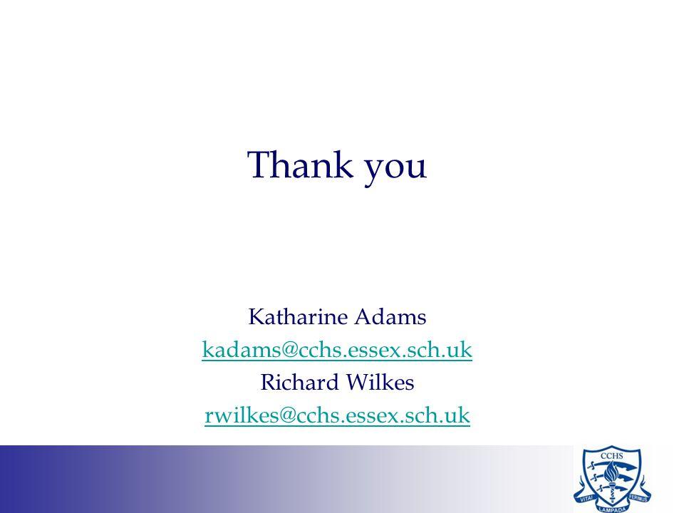 Thank you Katharine Adams kadams@cchs.essex.sch.uk Richard Wilkes rwilkes@cchs.essex.sch.uk
