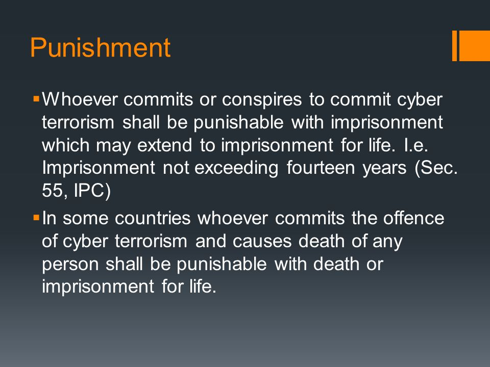 Punishment  Whoever commits or conspires to commit cyber terrorism shall be punishable with imprisonment which may extend to imprisonment for life.