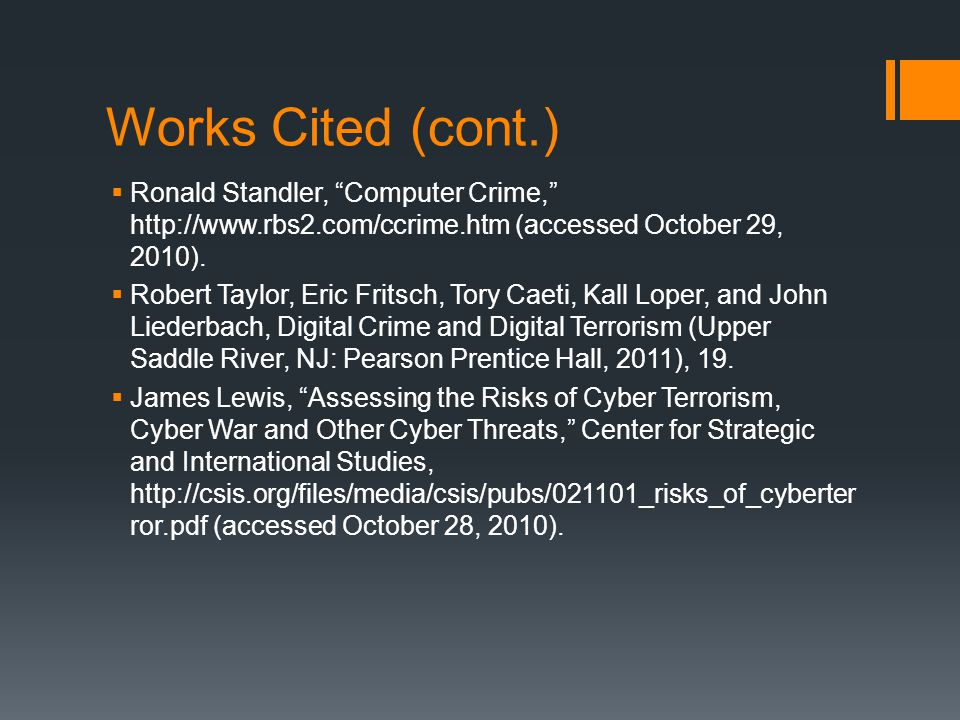 Works Cited (cont.)  Ronald Standler, Computer Crime, http://www.rbs2.com/ccrime.htm (accessed October 29, 2010).