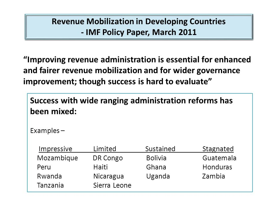 Revenue Mobilization in Developing Countries - IMF Policy Paper, March 2011 Revenue Mobilization in Developing Countries - IMF Policy Paper, March 2011 Many organizational changes have been constructive.........