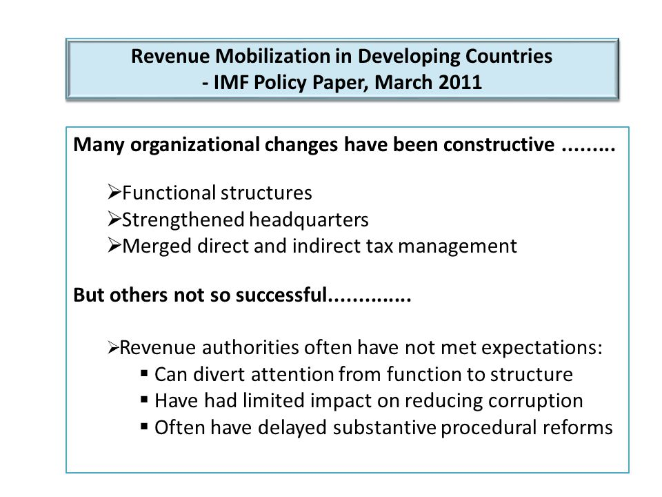 Revenue Mobilization in Developing Countries - IMF Policy Paper, March 2011 Revenue Mobilization in Developing Countries - IMF Policy Paper, March 2011 Segmentation has enabled better resource allocation and risk management, for some...............