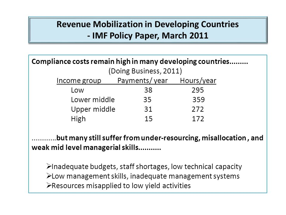 Revenue Mobilization in Developing Countries - IMF Policy Paper, March 2011 Revenue Mobilization in Developing Countries - IMF Policy Paper, March 2011 Compliance costs remain high in many developing countries.........