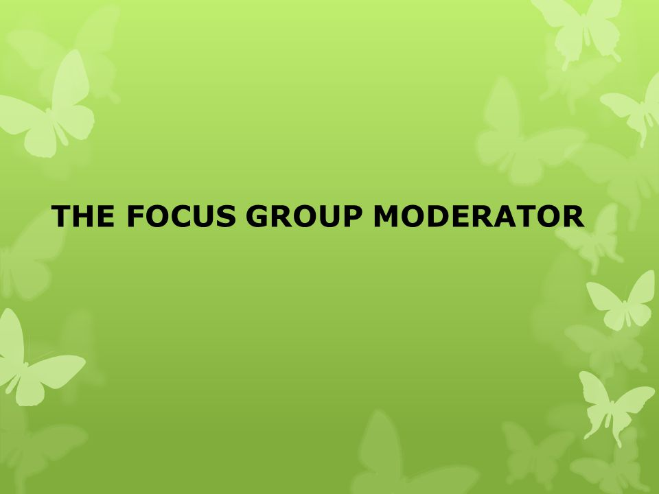 THE FOCUS GROUP MODERATOR
