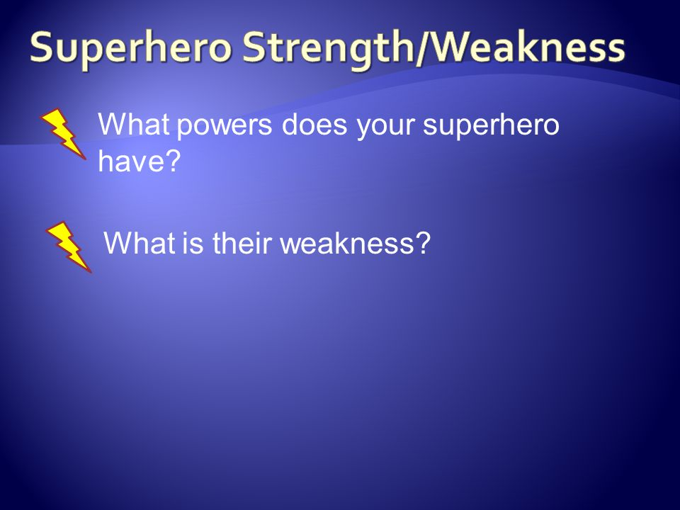 What powers does your superhero have? What is their weakness?