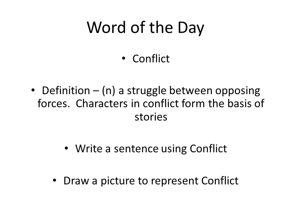 Word of the Day Conflict Definition – (n) a struggle between opposing forces.