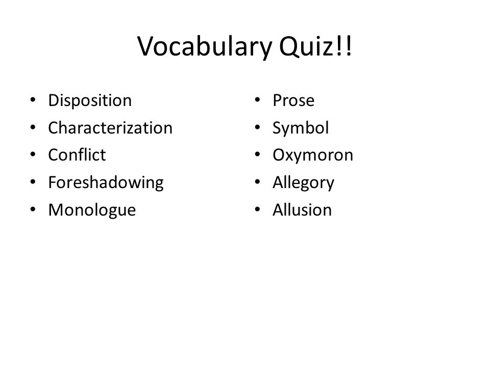 Vocabulary Quiz!! Disposition Characterization Conflict Foreshadowing Monologue Prose Symbol Oxymoron Allegory Allusion
