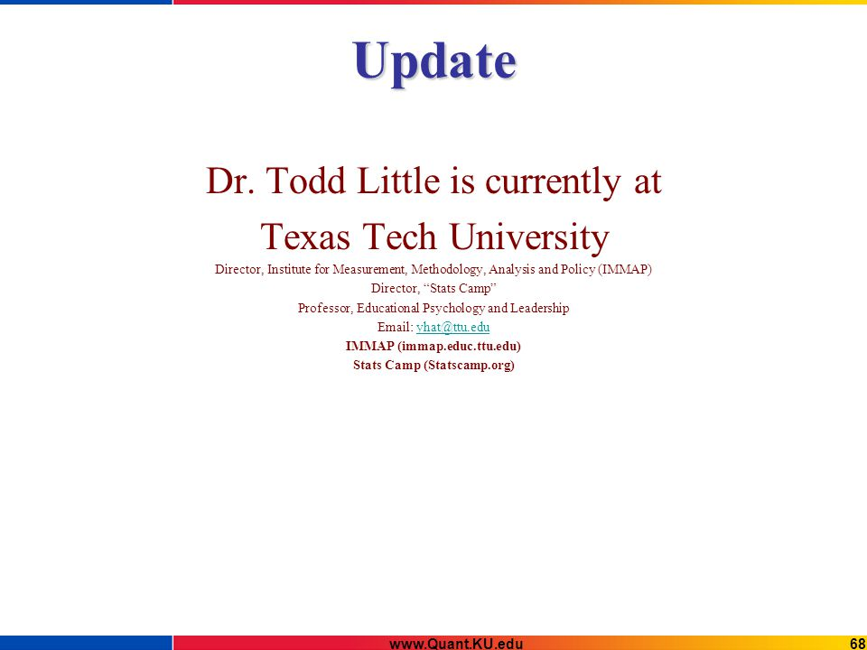 Update Dr. Todd Little is currently at Texas Tech University Director, Institute for Measurement, Methodology, Analysis and Policy (IMMAP) Director, ""