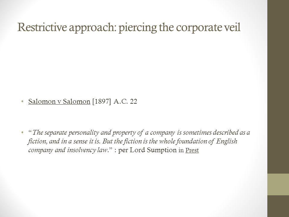 Restrictive approach: piercing the corporate veil Salomon v Salomon [1897] A.C.