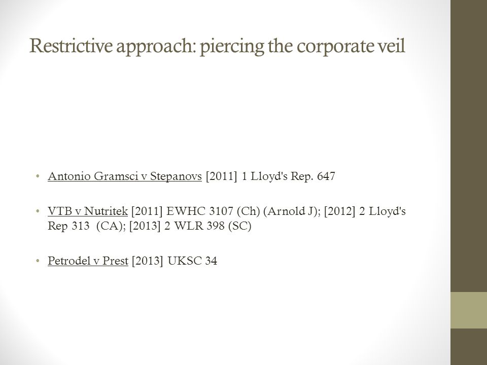 Restrictive approach: piercing the corporate veil Antonio Gramsci v Stepanovs [2011] 1 Lloyd s Rep.