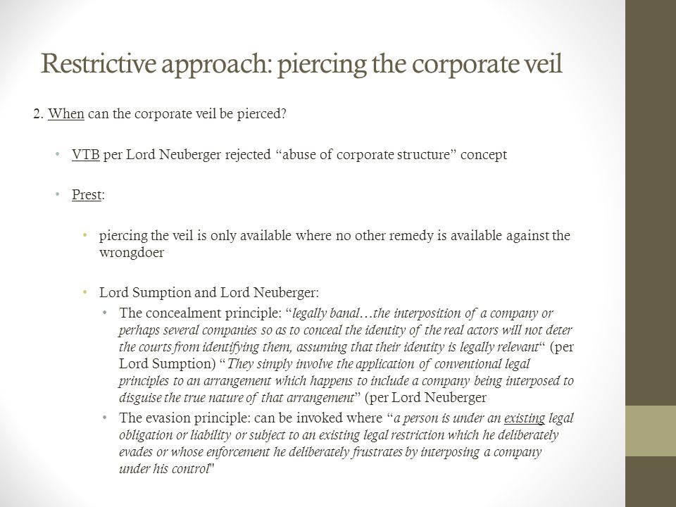 Restrictive approach: piercing the corporate veil 2.