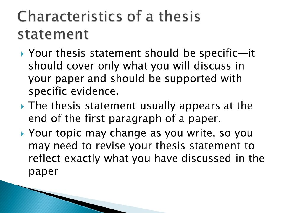  Your thesis statement should be specific—it should cover only what you will discuss in your paper and should be supported with specific evidence.