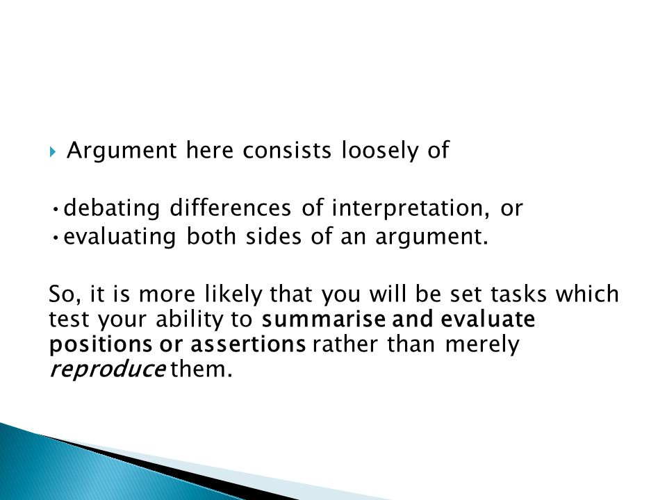  Argument here consists loosely of debating differences of interpretation, or evaluating both sides of an argument.
