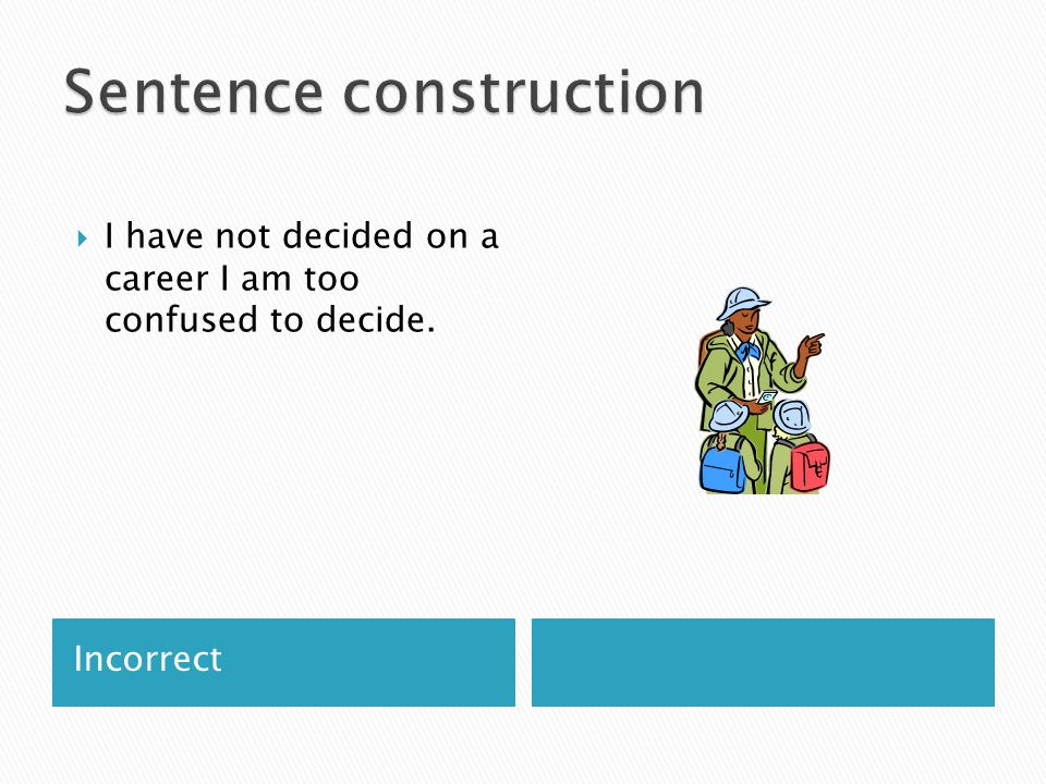 Incorrect  I have not decided on a career I am too confused to decide.